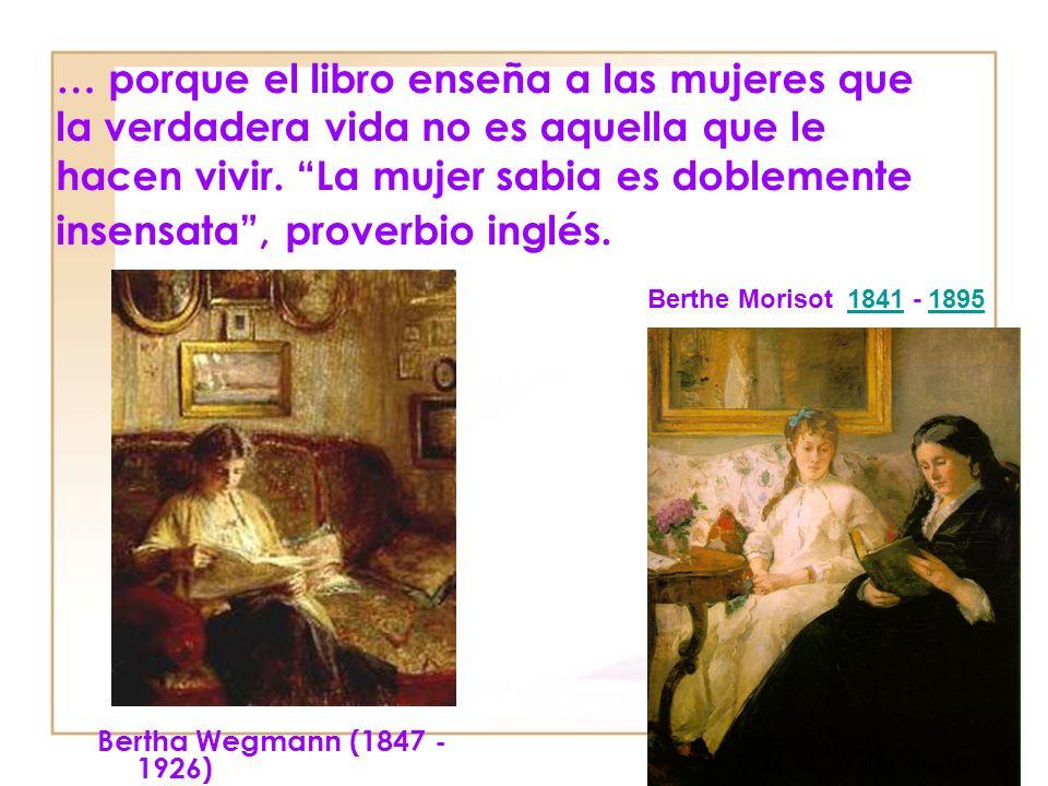 … porque el libro enseña a las mujeres que la verdadera vida no es aquella que le hacen vivir.
