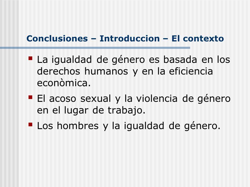 Conclusiones – Introduccion – El contexto La igualdad de género es basada en los derechos humanos y en la eficiencia econòmica. El acoso sexual y la v