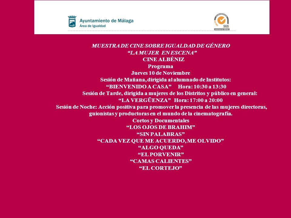MUESTRA DE CINE SOBRE IGUALDAD DE GÉNERO LA MUJER EN ESCENA CINE ALBÉNIZ Programa Jueves 10 de Noviembre Sesión de Mañana, dirigida al alumnado de Ins