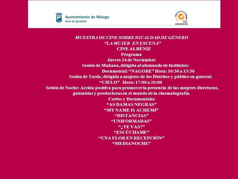 MUESTRA DE CINE SOBRE IGUALDAD DE GÉNERO LA MUJER EN ESCENA CINE ALBÉNIZ Programa Jueves 24 de Noviembre Sesión de Mañana, dirigida al alumnado de Ins