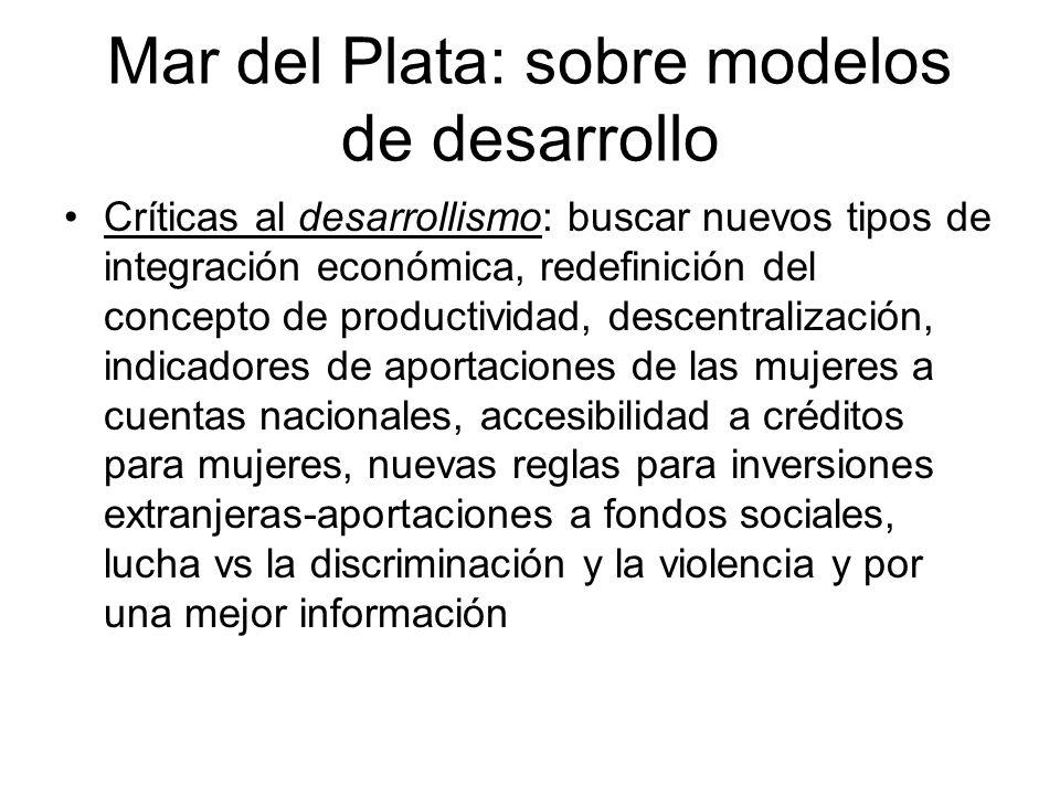 Mar del Plata: sobre modelos de desarrollo Críticas al desarrollismo: buscar nuevos tipos de integración económica, redefinición del concepto de produ