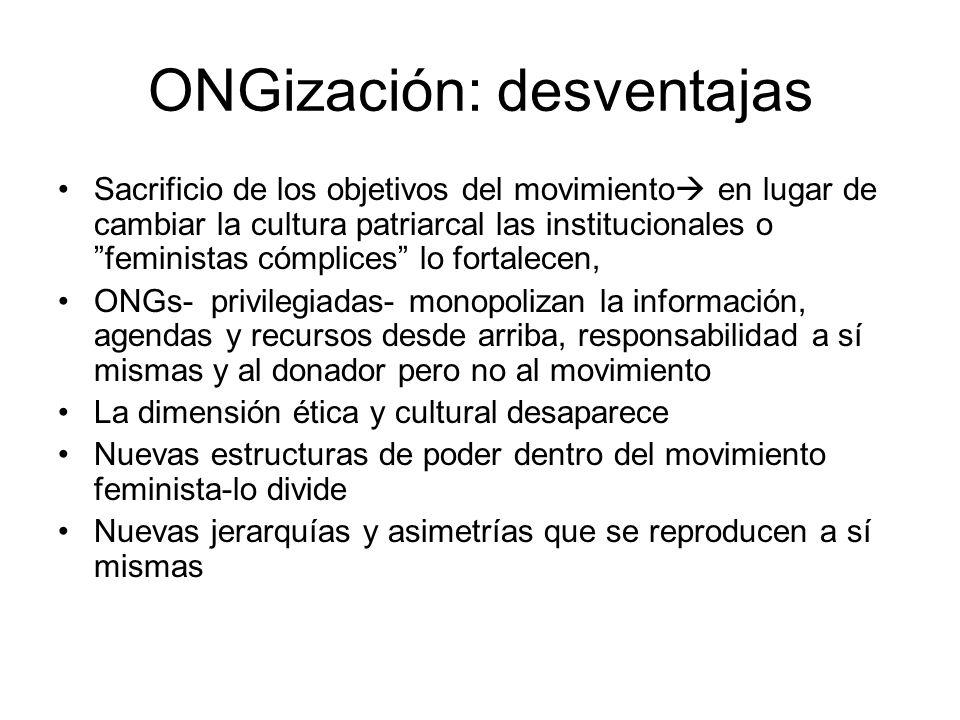 ONGización: desventajas Sacrificio de los objetivos del movimiento en lugar de cambiar la cultura patriarcal las institucionales o feministas cómplice