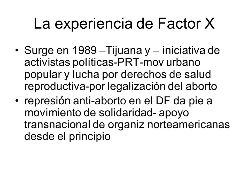 La experiencia de Factor X Surge en 1989 –Tijuana y – iniciativa de activistas políticas-PRT-mov urbano popular y lucha por derechos de salud reproduc