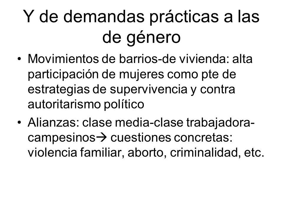 Y de demandas prácticas a las de género Movimientos de barrios-de vivienda: alta participación de mujeres como pte de estrategias de supervivencia y c