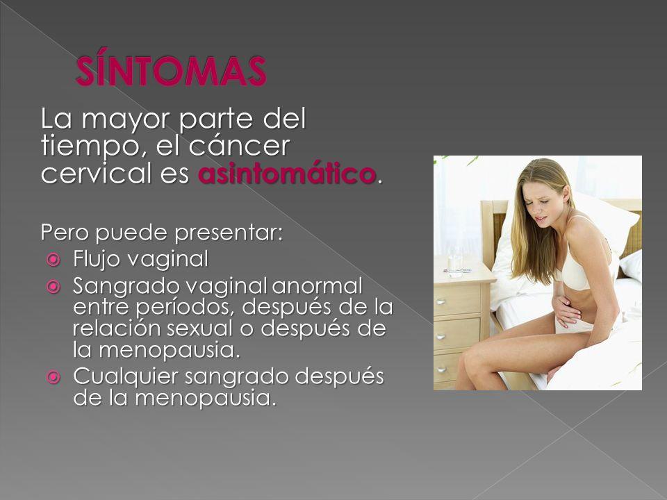 La mayor parte del tiempo, el cáncer cervical es asintomático. Pero puede presentar: Flujo vaginal Flujo vaginal Sangrado vaginal anormal entre períod