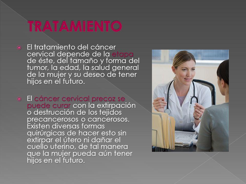 El tratamiento del cáncer cervical depende de la etapa de éste, del tamaño y forma del tumor, la edad, la salud general de la mujer y su deseo de tene