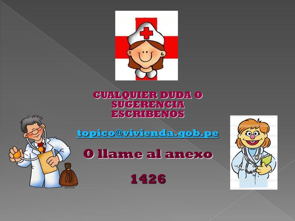 CUALQUIER DUDA O SUGERENCIA ESCRIBENOS topico@vivienda.gob.pe O llame al anexo 1426