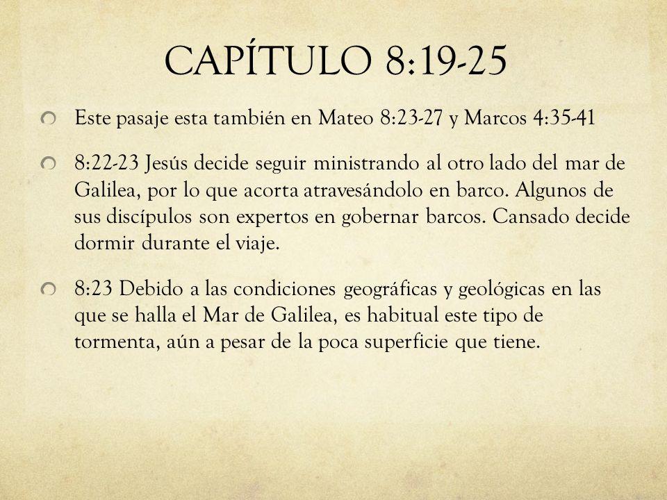 Este pasaje esta también en Mateo 8:23-27 y Marcos 4:35-41 8:22-23 Jesús decide seguir ministrando al otro lado del mar de Galilea, por lo que acorta