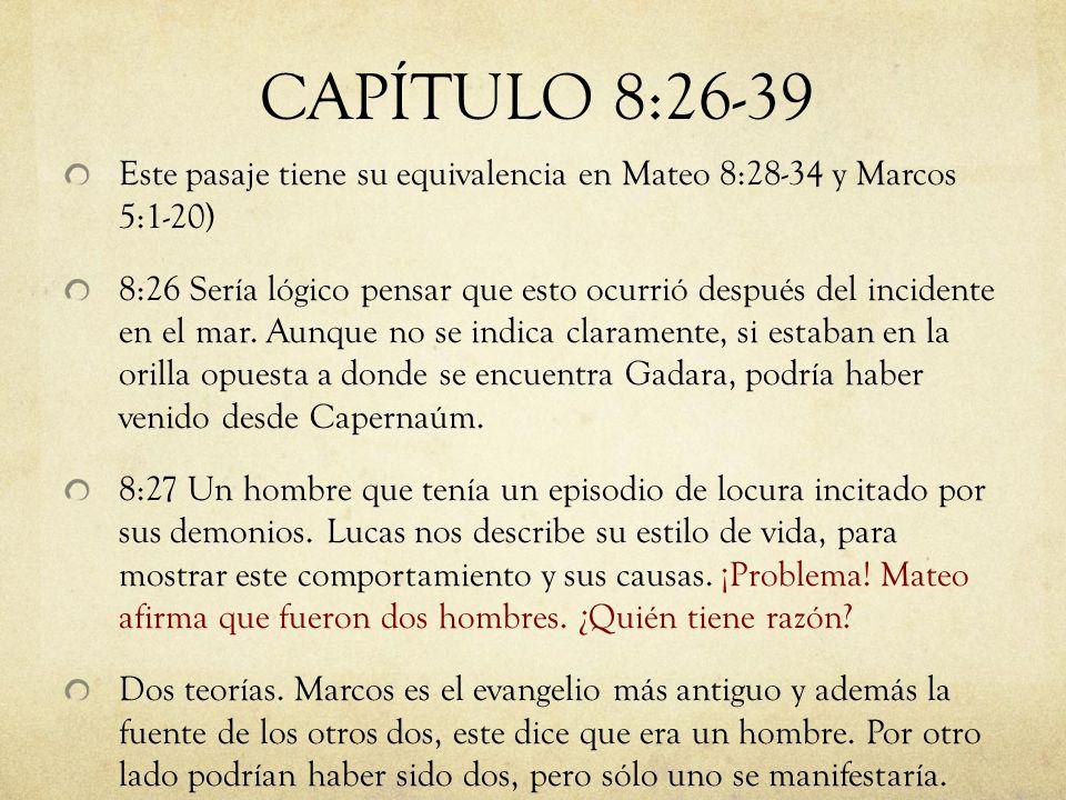 Este pasaje tiene su equivalencia en Mateo 8:28-34 y Marcos 5:1-20) 8:26 Sería lógico pensar que esto ocurrió después del incidente en el mar. Aunque