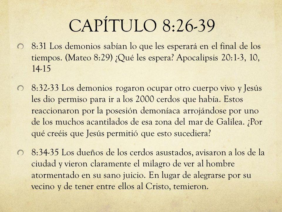 8:31 Los demonios sabían lo que les esperará en el final de los tiempos. (Mateo 8:29) ¿Qué les espera? Apocalipsis 20:1-3, 10, 14-15 8:32-33 Los demon