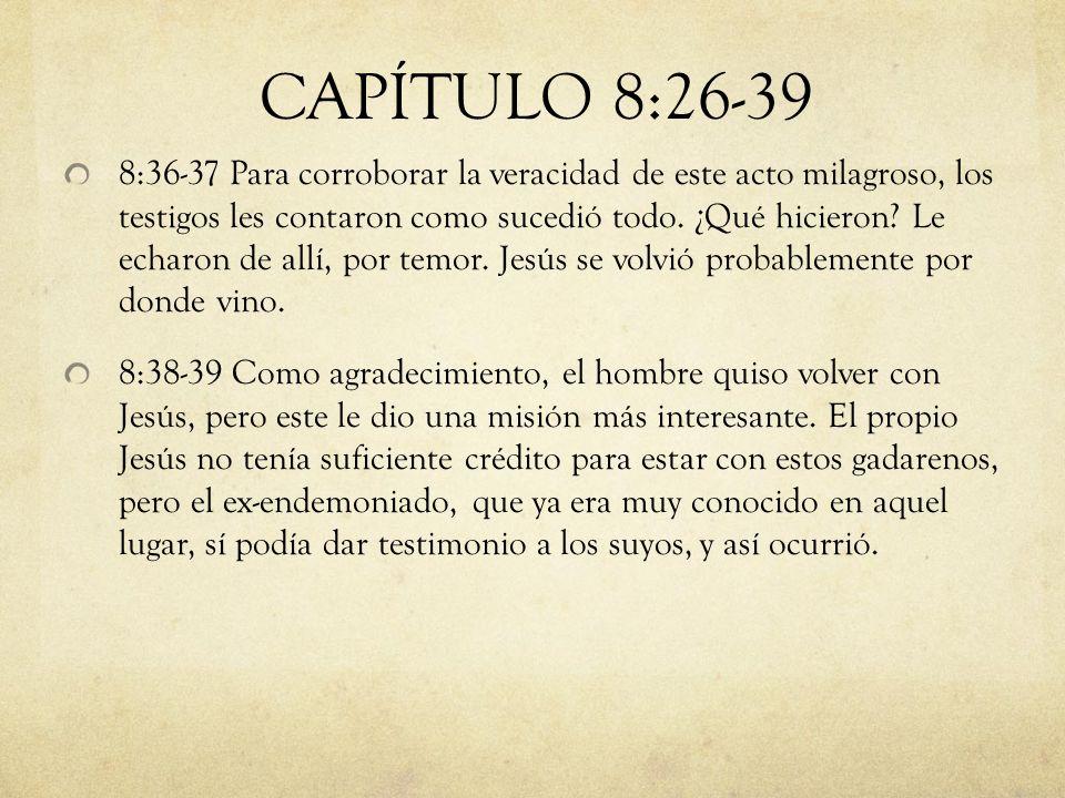 8:36-37 Para corroborar la veracidad de este acto milagroso, los testigos les contaron como sucedió todo. ¿Qué hicieron? Le echaron de allí, por temor