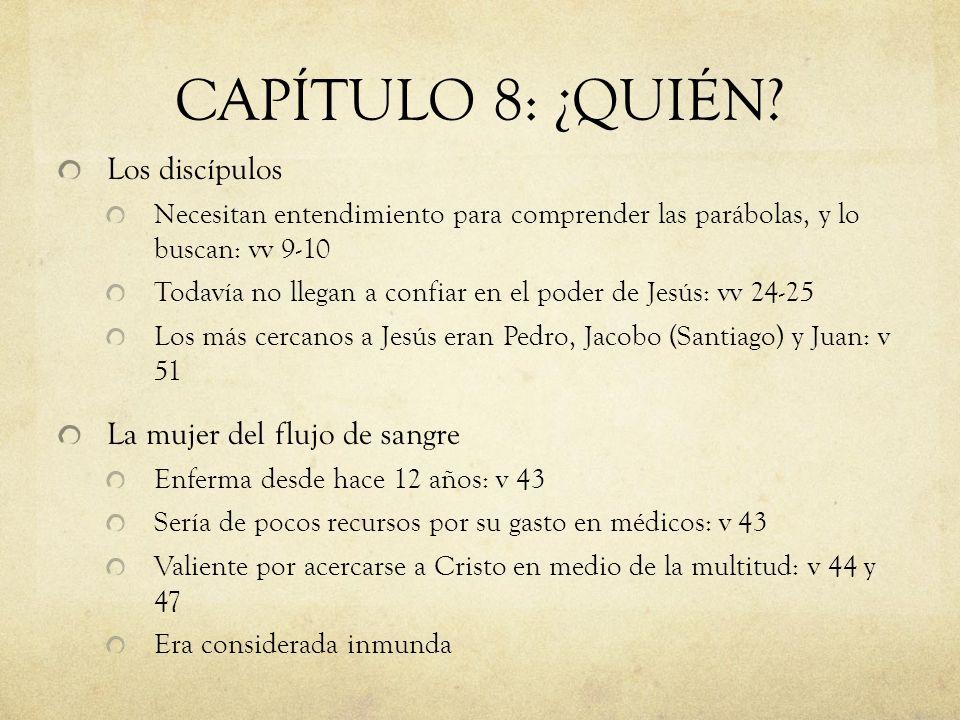 CAPÍTULO 8: ¿QUIÉN? Los discípulos Necesitan entendimiento para comprender las parábolas, y lo buscan: vv 9-10 Todavía no llegan a confiar en el poder