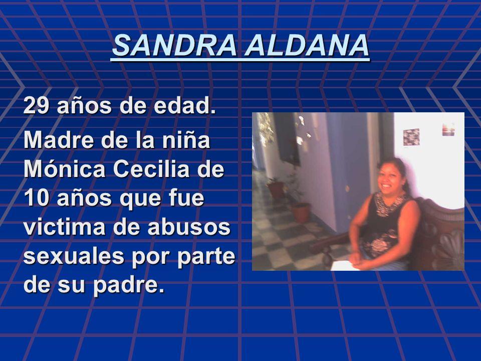 SANDRA ALDANA 29 años de edad. Madre de la niña Mónica Cecilia de 10 años que fue victima de abusos sexuales por parte de su padre.