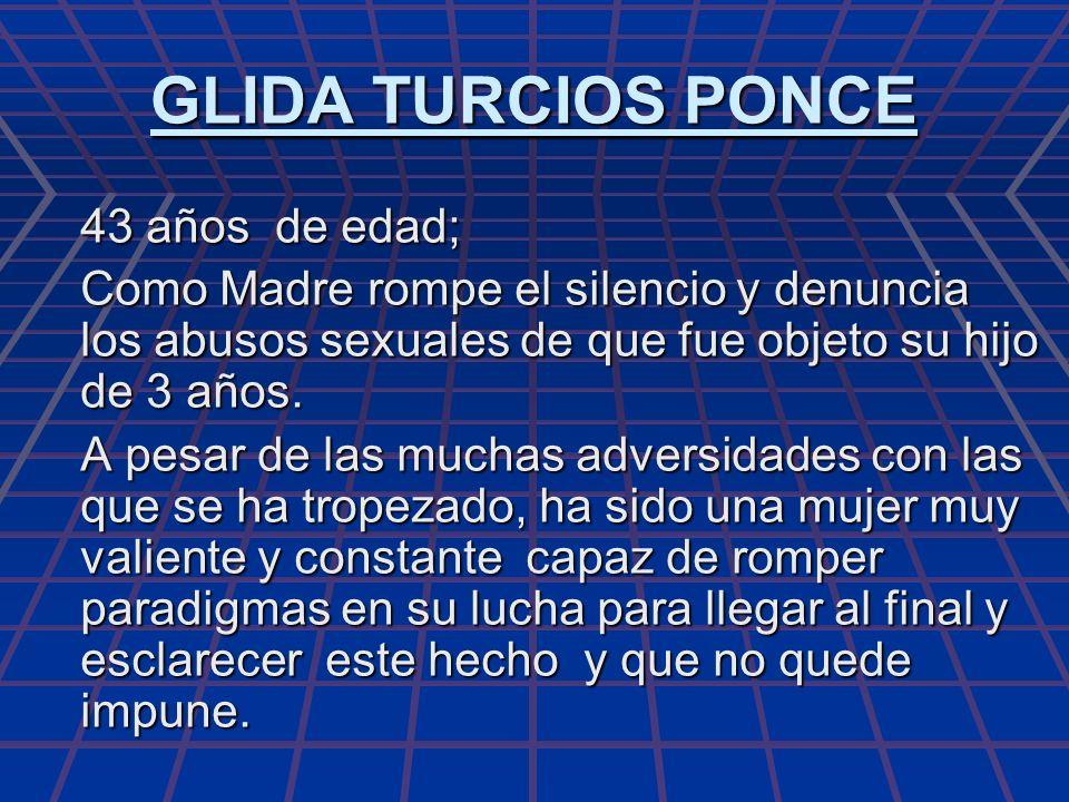 GLIDA TURCIOS PONCE 43 años de edad; Como Madre rompe el silencio y denuncia los abusos sexuales de que fue objeto su hijo de 3 años. Como Madre rompe