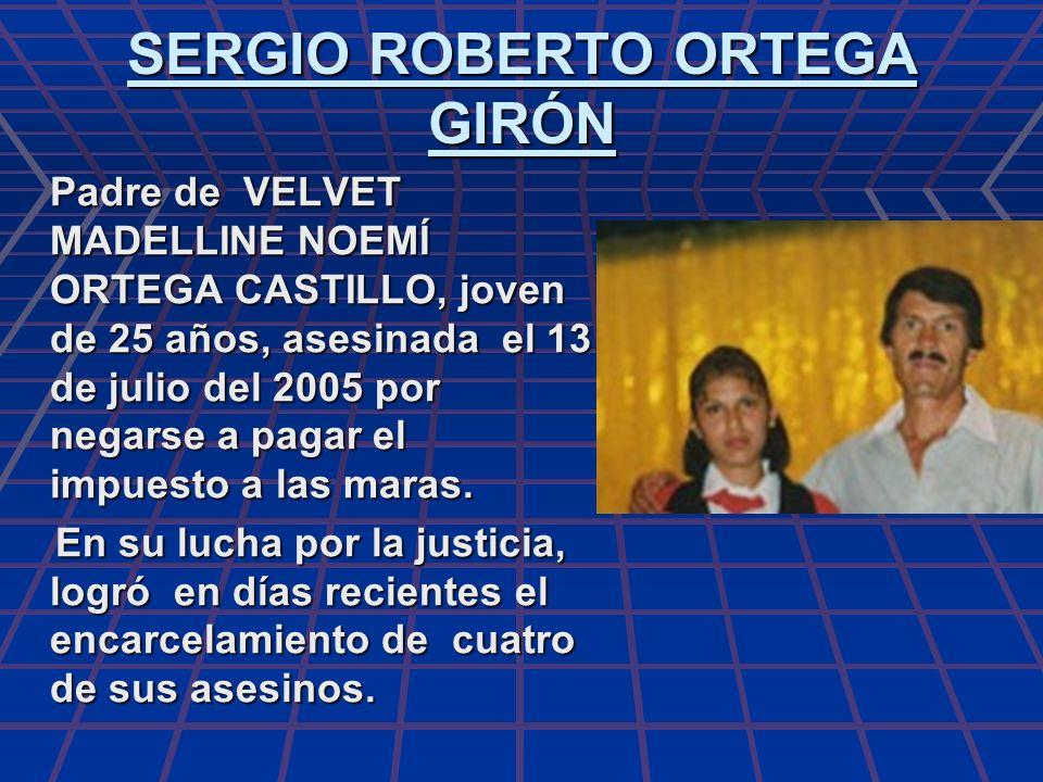 SERGIO ROBERTO ORTEGA GIRÓN Padre de VELVET MADELLINE NOEMÍ ORTEGA CASTILLO, joven de 25 años, asesinada el 13 de julio del 2005 por negarse a pagar e