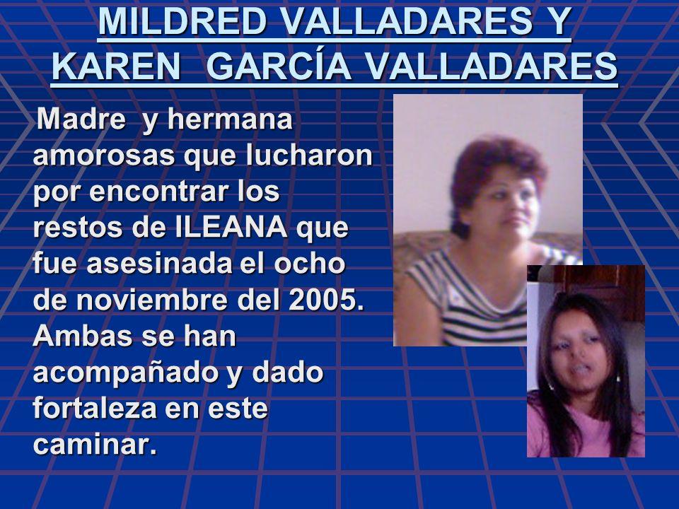 MILDRED VALLADARES Y KAREN GARCÍA VALLADARES Madre y hermana amorosas que lucharon por encontrar los restos de ILEANA que fue asesinada el ocho de nov