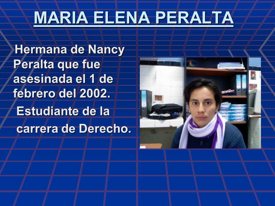 MARIA ELENA PERALTA Hermana de Nancy Peralta que fue asesinada el 1 de febrero del 2002. Hermana de Nancy Peralta que fue asesinada el 1 de febrero de
