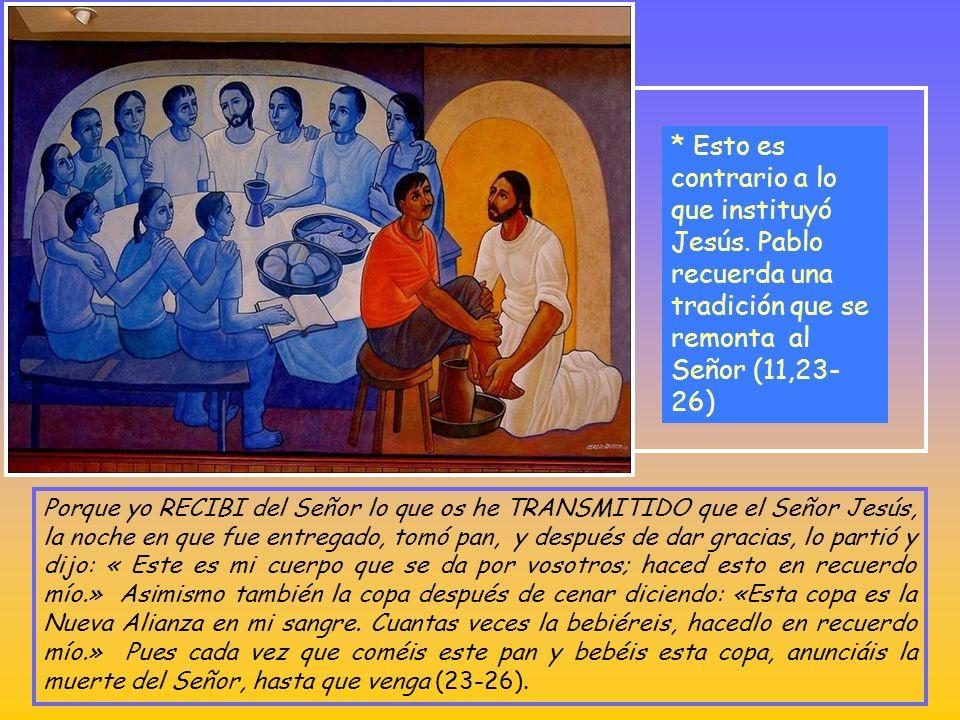 * En la comida fraternal que precede y prepara para la Eucaristía, hay divisiones y humillaciones a los pobres (11,18-22): Pues, ante todo, oigo que,