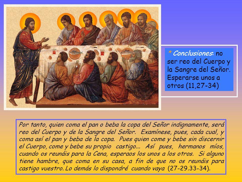 * Esto es contrario a lo que instituyó Jesús. Pablo recuerda una tradición que se remonta al Señor (11,23- 26) Porque yo RECIBI del Señor lo que os he