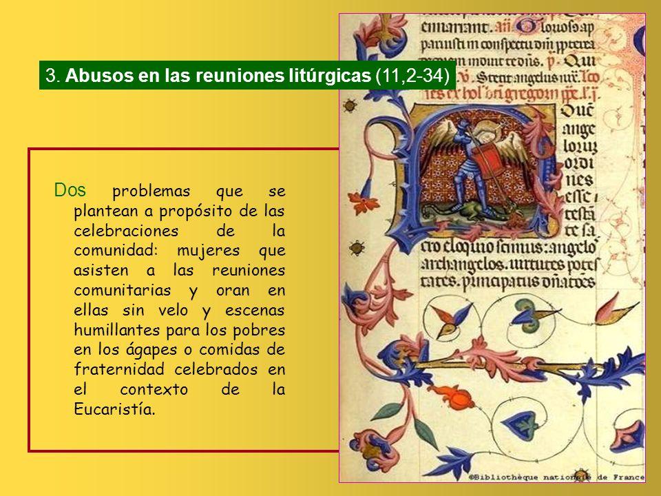 (3) Abusos en reuniones litúrgicas (11,2 34) y dos cuestiones consultadas (4) Los carismas (12,1 14,40) (5) La resurrección (15) * Continuación del re
