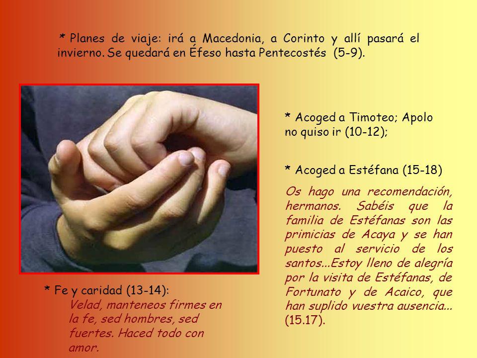 * La colecta en favor de los pobres de Jerusalén (1-4); En cuanto a la colecta en favor de los santos, haced también vosotros tal como mandé a las Igl