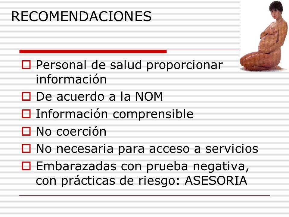 RECOMENDACIONES Personal de salud proporcionar información De acuerdo a la NOM Información comprensible No coerción No necesaria para acceso a servici