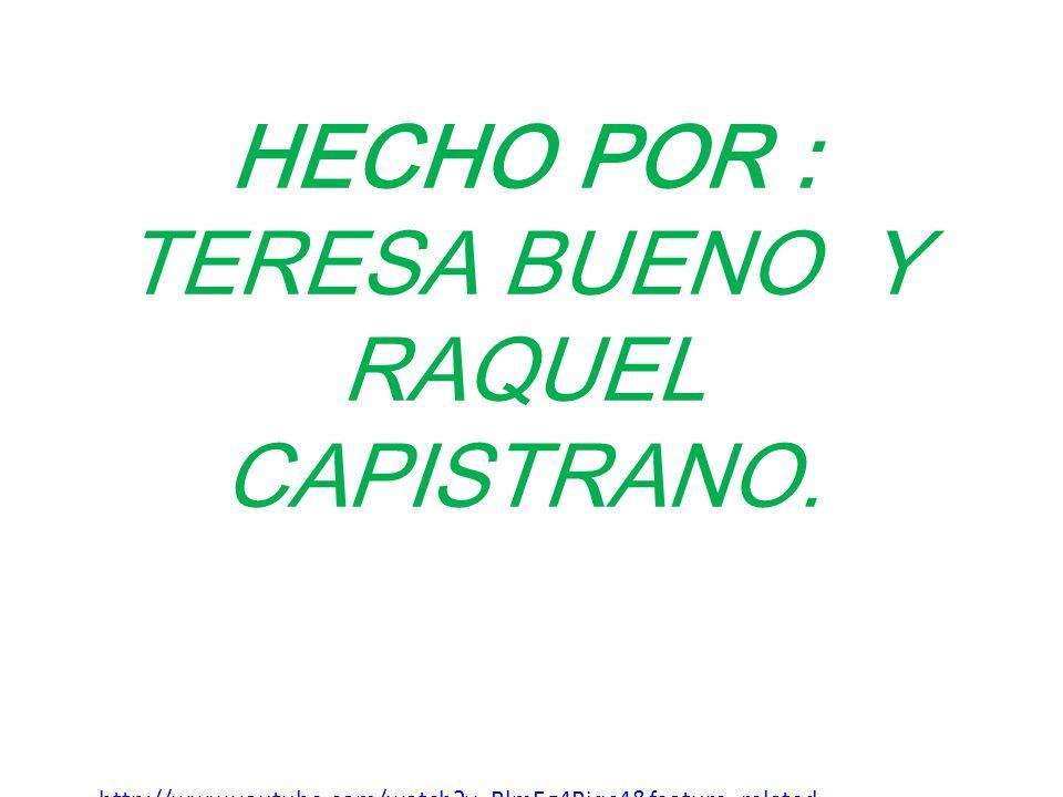 HECHO POR : TERESA BUENO Y RAQUEL CAPISTRANO. http://www.youtube.com/watch?v=BlmEg4Riqc4&feature=related