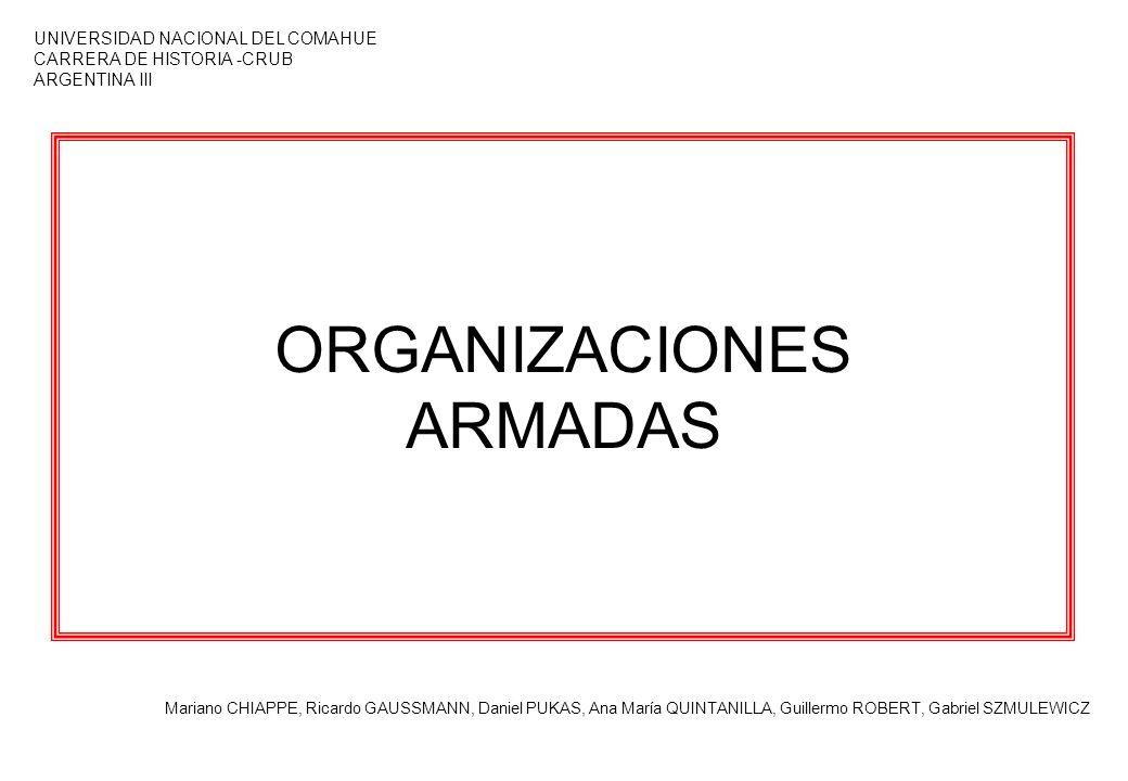 ORGANIZACIONES ARMADAS Mariano CHIAPPE, Ricardo GAUSSMANN, Daniel PUKAS, Ana María QUINTANILLA, Guillermo ROBERT, Gabriel SZMULEWICZ UNIVERSIDAD NACIO