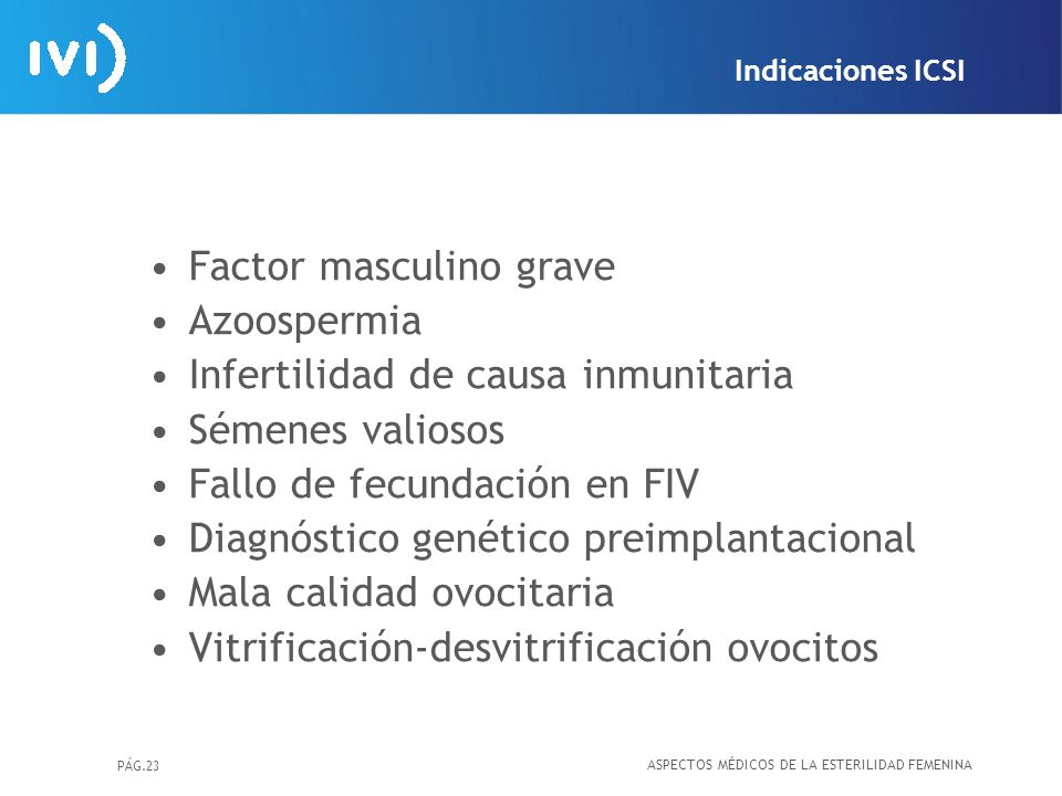 PÁG.23 Factor masculino grave Azoospermia Infertilidad de causa inmunitaria Sémenes valiosos Fallo de fecundación en FIV Diagnóstico genético preimpla