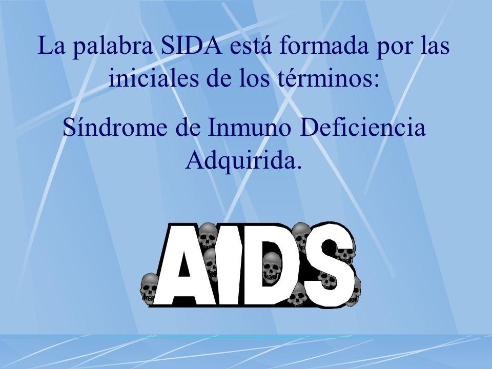 La palabra SIDA está formada por las iniciales de los términos: Síndrome de Inmuno Deficiencia Adquirida.