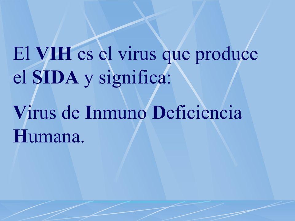 El VIH es el virus que produce el SIDA y significa: Virus de Inmuno Deficiencia Humana.