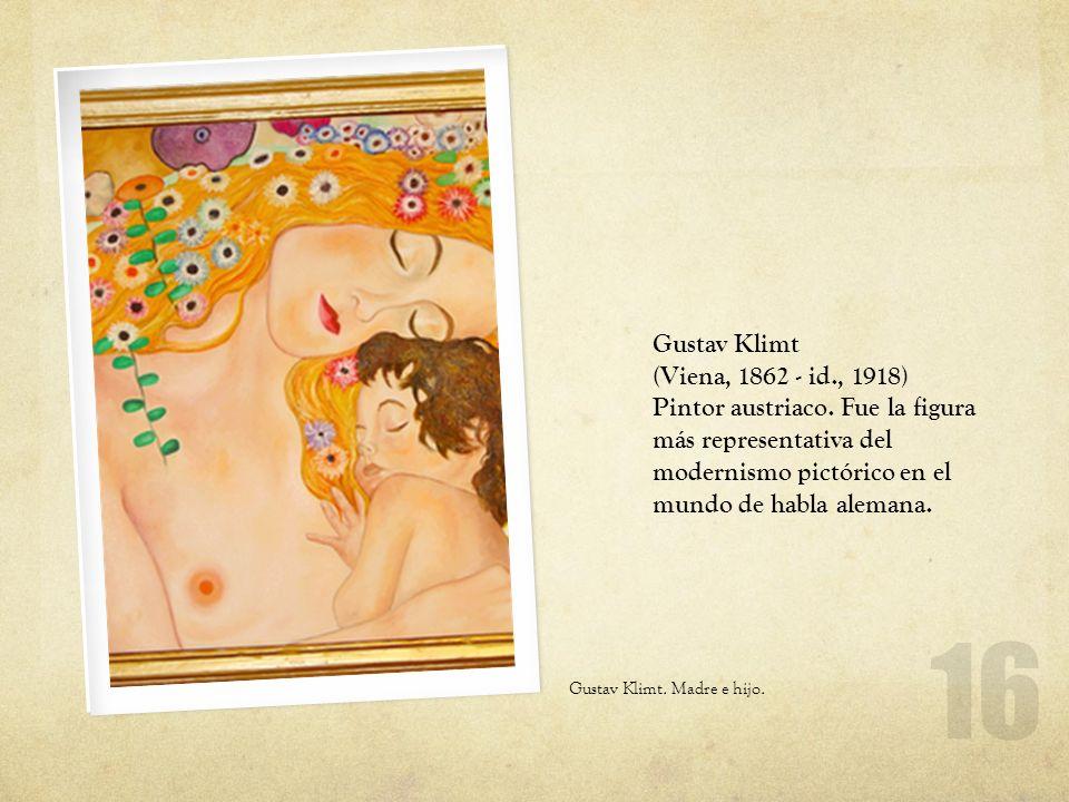 Gustav Klimt. Madre e hijo. Gustav Klimt (Viena, 1862 - id., 1918) Pintor austriaco. Fue la figura más representativa del modernismo pictórico en el m