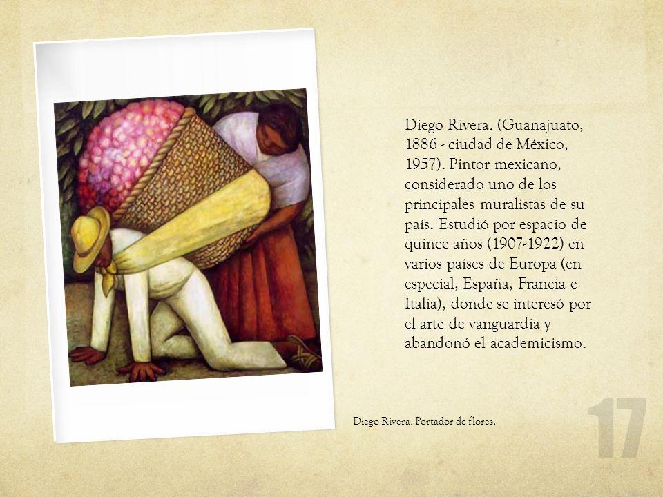 Diego Rivera. Portador de flores. Diego Rivera. (Guanajuato, 1886 - ciudad de México, 1957). Pintor mexicano, considerado uno de los principales mural