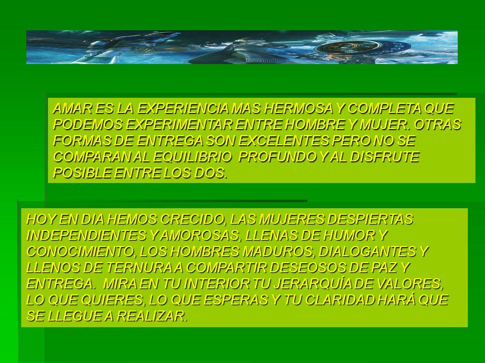 AMAR ES LA EXPERIENCIA MAS HERMOSA Y COMPLETA QUE PODEMOS EXPERIMENTAR ENTRE HOMBRE Y MUJER. OTRAS FORMAS DE ENTREGA SON EXCELENTES PERO NO SE COMPARA