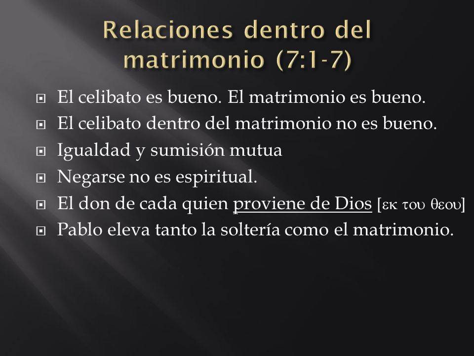 El celibato es bueno. El matrimonio es bueno. El celibato dentro del matrimonio no es bueno. Igualdad y sumisión mutua Negarse no es espiritual. El do