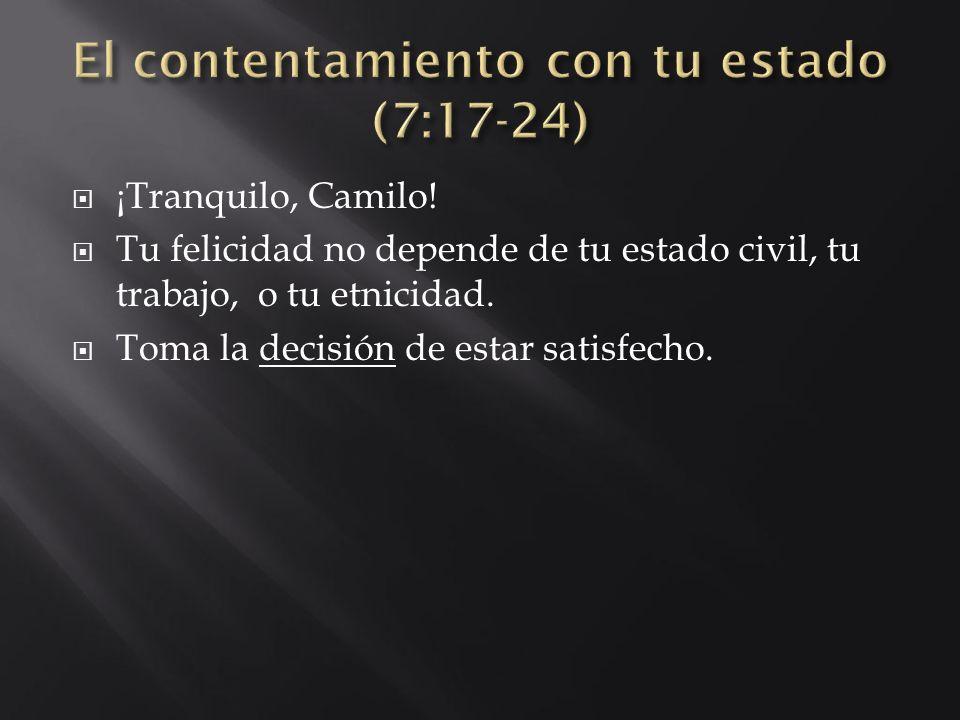 ¡Tranquilo, Camilo! Tu felicidad no depende de tu estado civil, tu trabajo, o tu etnicidad. Toma la decisión de estar satisfecho.