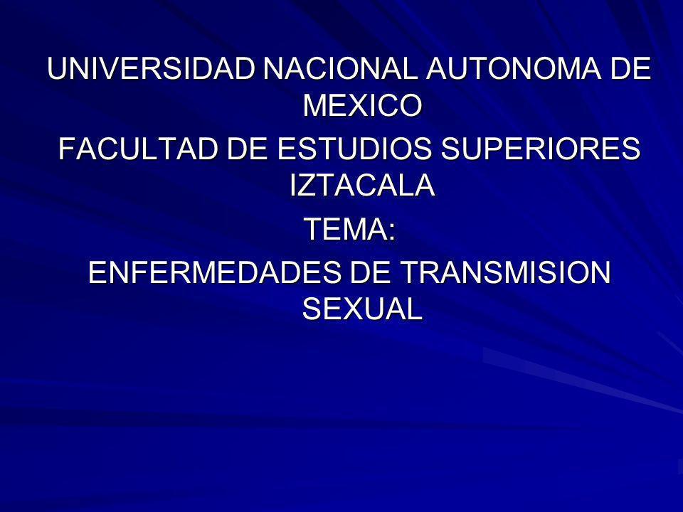 UNIVERSIDAD NACIONAL AUTONOMA DE MEXICO FACULTAD DE ESTUDIOS SUPERIORES IZTACALA TEMA: ENFERMEDADES DE TRANSMISION SEXUAL
