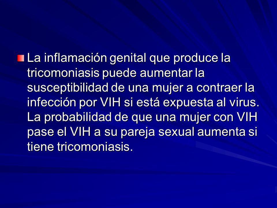 La inflamación genital que produce la tricomoniasis puede aumentar la susceptibilidad de una mujer a contraer la infección por VIH si está expuesta al