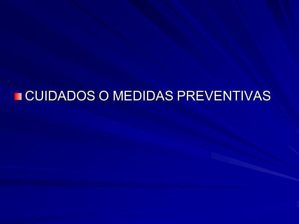 CUIDADOS O MEDIDAS PREVENTIVAS