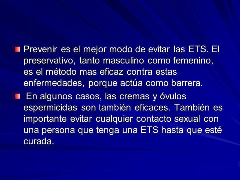 Prevenir es el mejor modo de evitar las ETS. El preservativo, tanto masculino como femenino, es el método mas eficaz contra estas enfermedades, porque