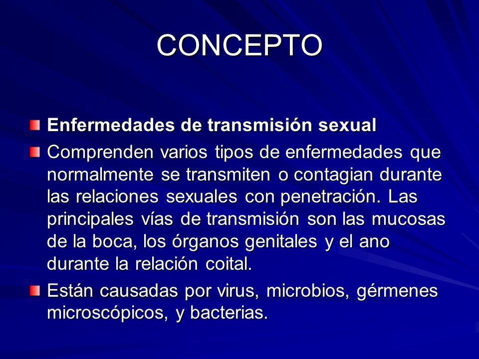 CONCEPTO Enfermedades de transmisión sexual Comprenden varios tipos de enfermedades que normalmente se transmiten o contagian durante las relaciones s