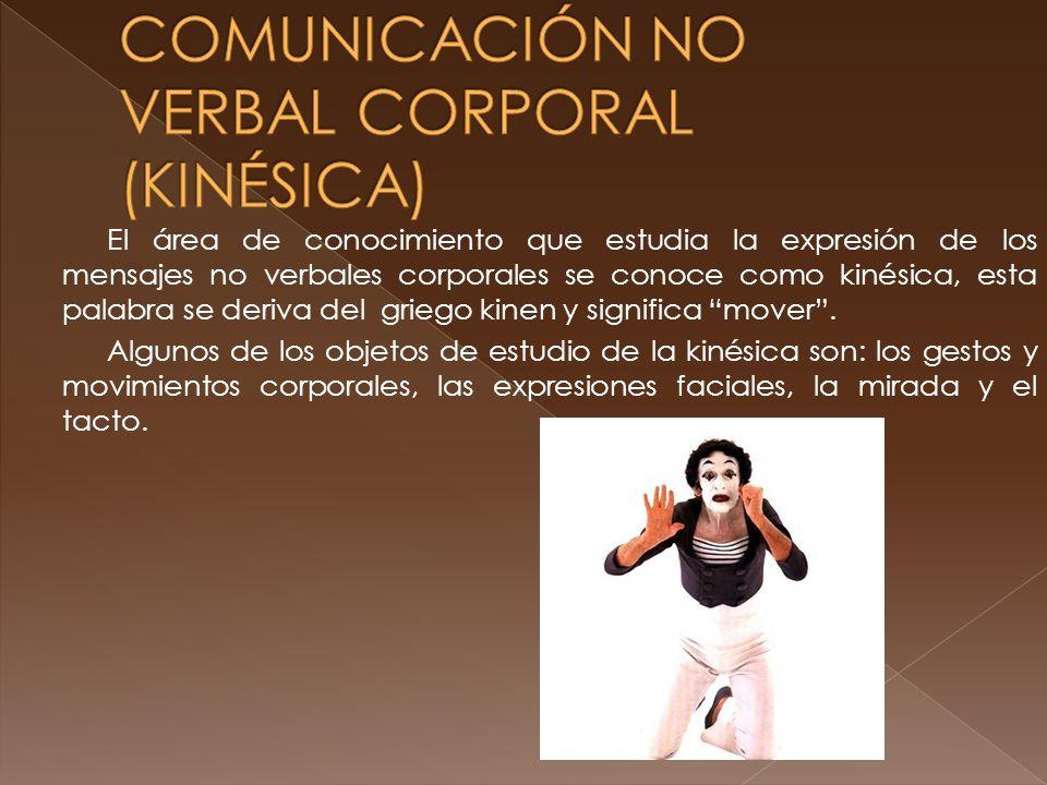 El área de conocimiento que estudia la expresión de los mensajes no verbales corporales se conoce como kinésica, esta palabra se deriva del griego kinen y significa mover.