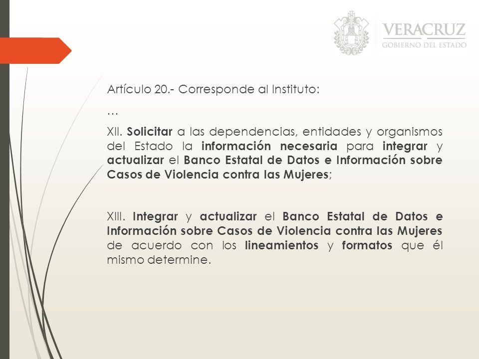 Artículo 20.- Corresponde al Instituto: … XII. Solicitar a las dependencias, entidades y organismos del Estado la información necesaria para integrar