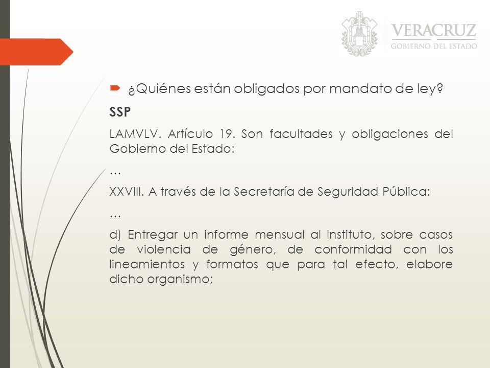 ¿Quiénes están obligados por mandato de ley? SSP LAMVLV. Artículo 19. Son facultades y obligaciones del Gobierno del Estado: … XXVIII. A través de la
