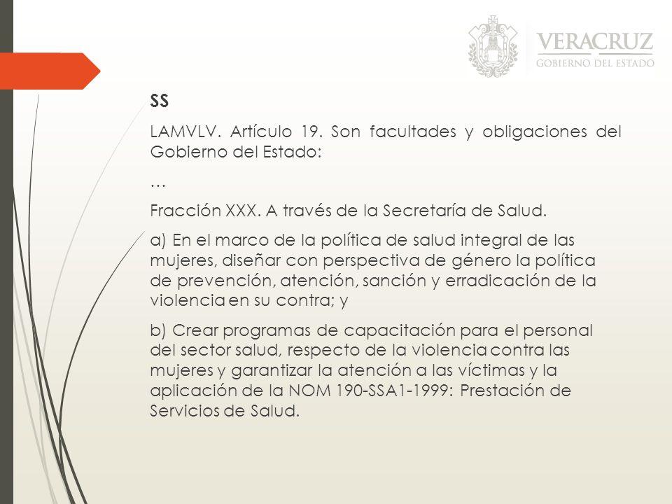 SS LAMVLV. Artículo 19. Son facultades y obligaciones del Gobierno del Estado: … Fracción XXX. A través de la Secretaría de Salud. a) En el marco de l
