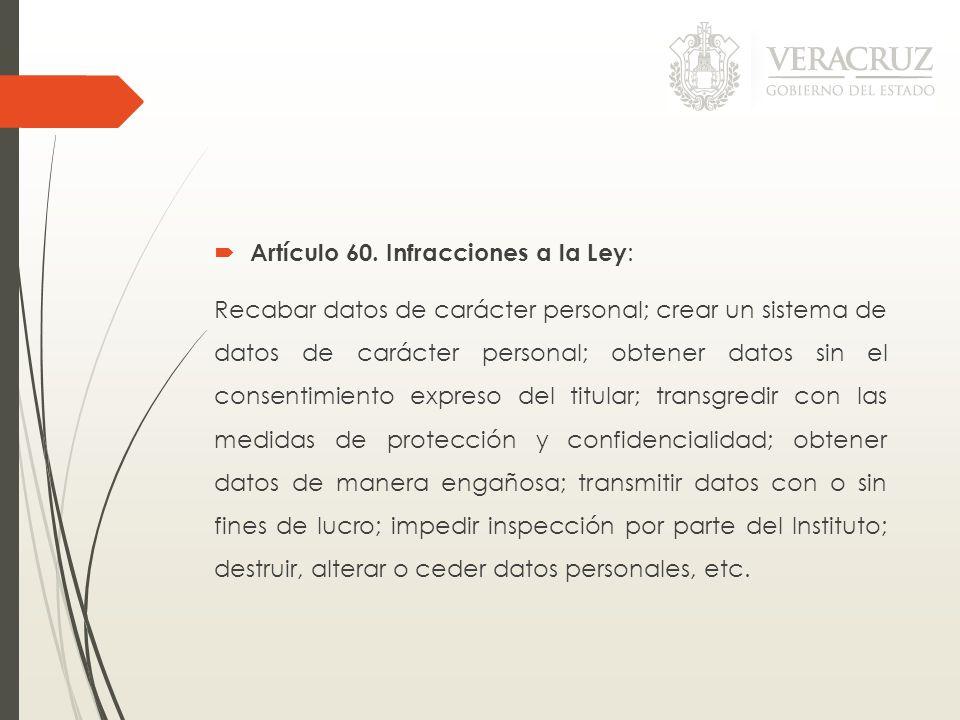 Artículo 60. Infracciones a la Ley : Recabar datos de carácter personal; crear un sistema de datos de carácter personal; obtener datos sin el consenti