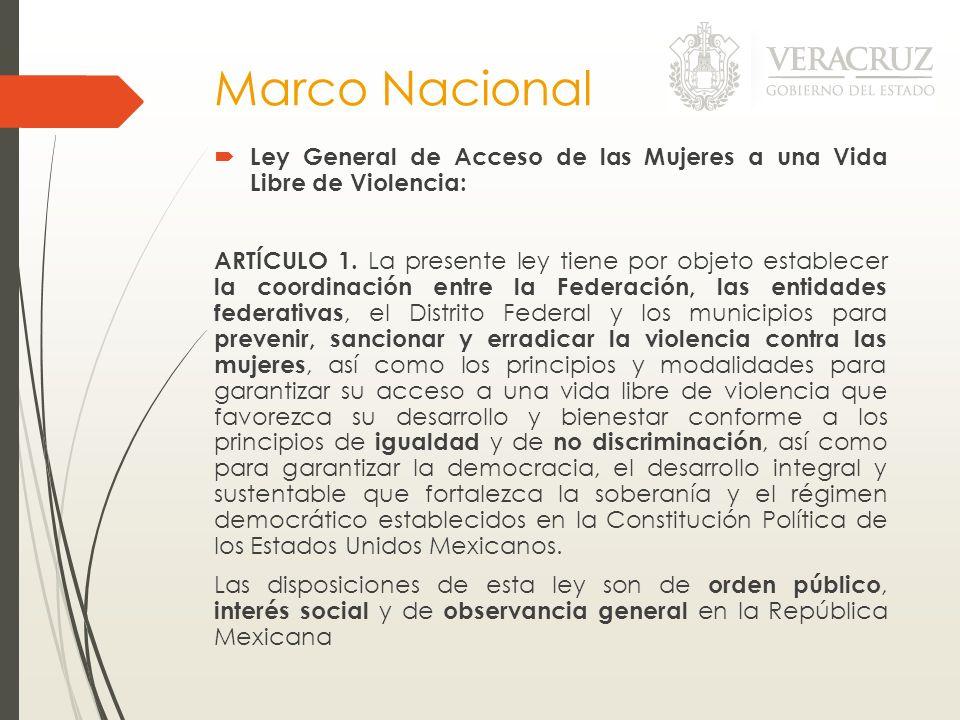 Marco Nacional Ley General de Acceso de las Mujeres a una Vida Libre de Violencia: ARTÍCULO 1. La presente ley tiene por objeto establecer la coordina