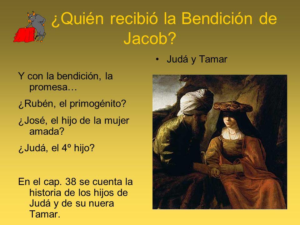 ¿Quién recibió la Bendición de Jacob.Y con la bendición, la promesa… ¿Rubén, el primogénito.