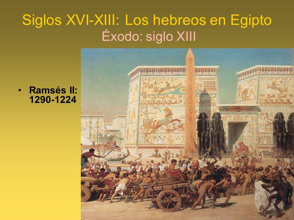 Siglos XVI-XIII: Los hebreos en Egipto Éxodo: siglo XIII Ramsés II: 1290-1224