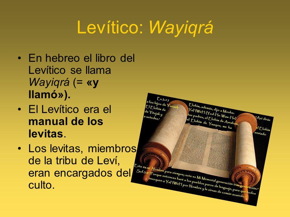 Levítico: Wayiqrá En hebreo el libro del Levítico se llama Wayiqrá (= «y llamó»). El Levítico era el manual de los levitas. Los levitas, miembros de l